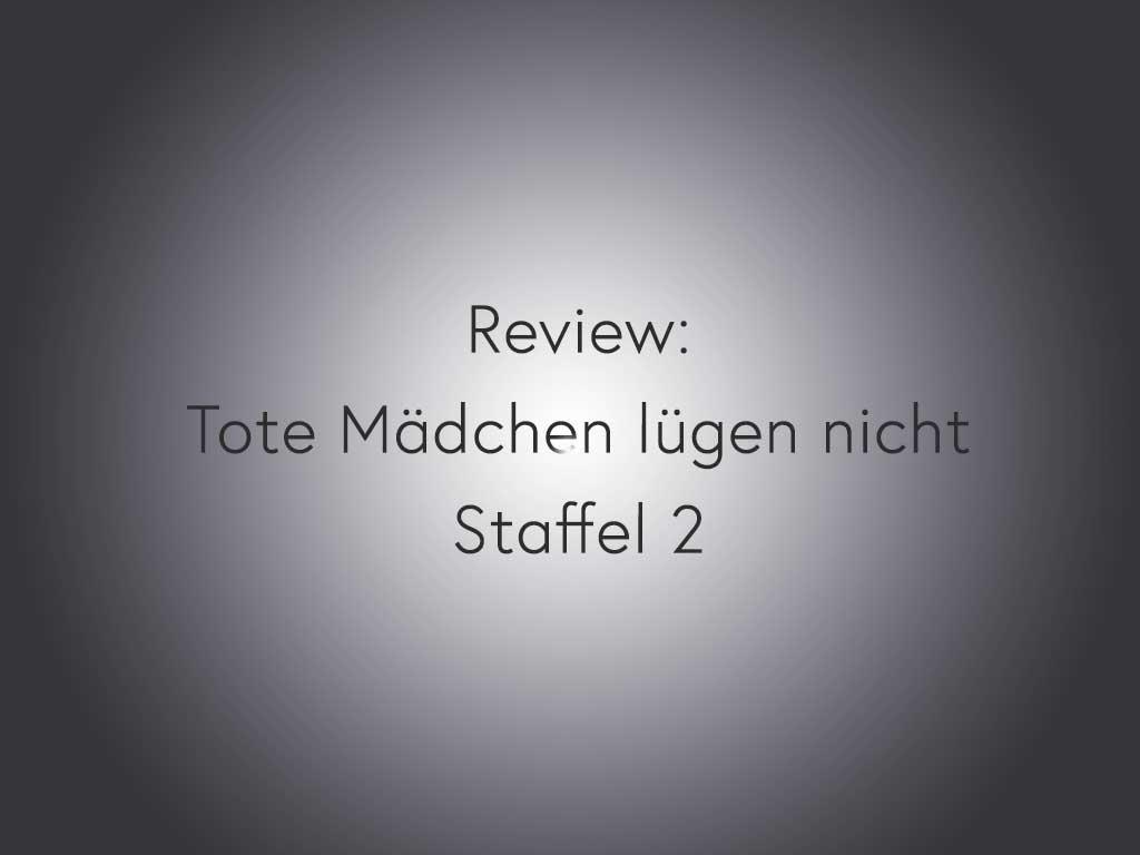Review: Tote Mädchen lügen nicht – Staffel 2