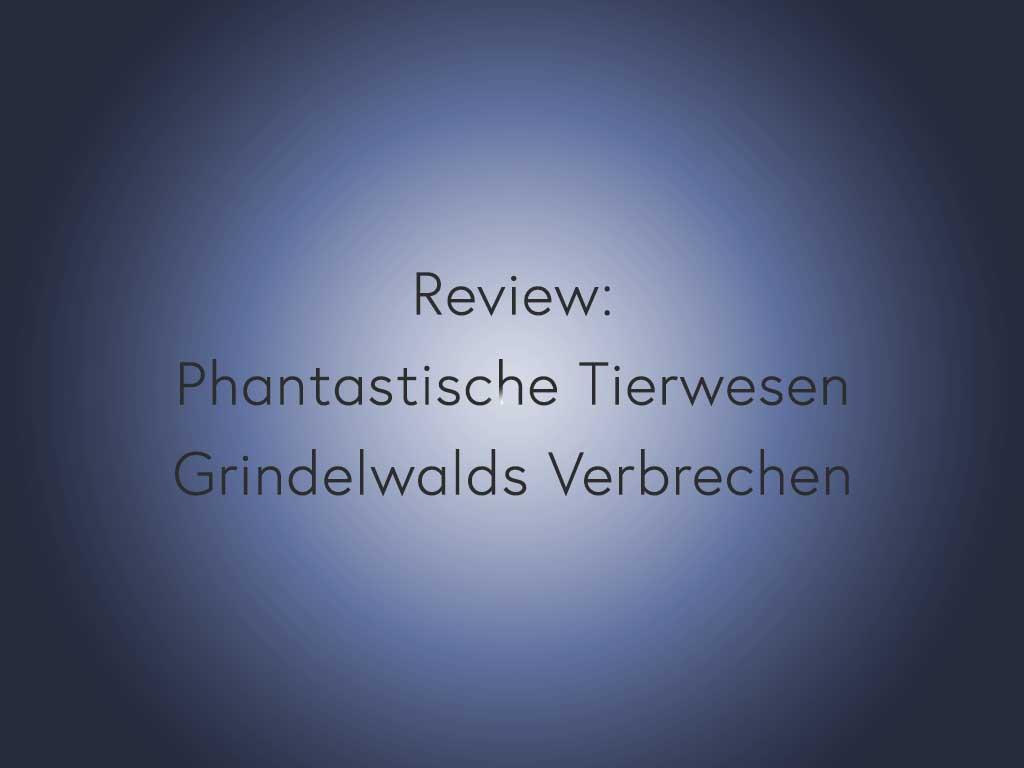 Review: Phantastische Tierwesen – Grindelwalds Verbrechen